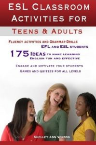 ESL Classroom Activities for Teens and Adults – Shelley Ann Vernon
